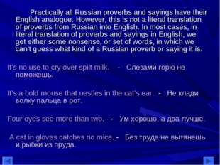 Practically all Russian proverbs and sayings have their English analogue. Ho