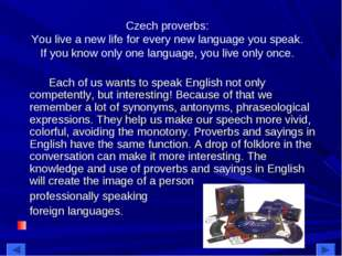 Czech proverbs: You live a new life for every new language you speak. If you