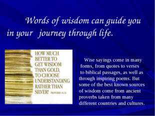 Words of wisdom can guide you in your journey through life. Wise sayings com