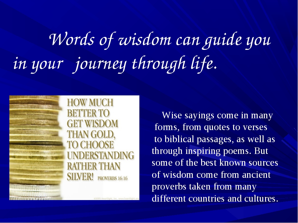 Words of wisdom can guide you in your journey through life. Wise sayings com...