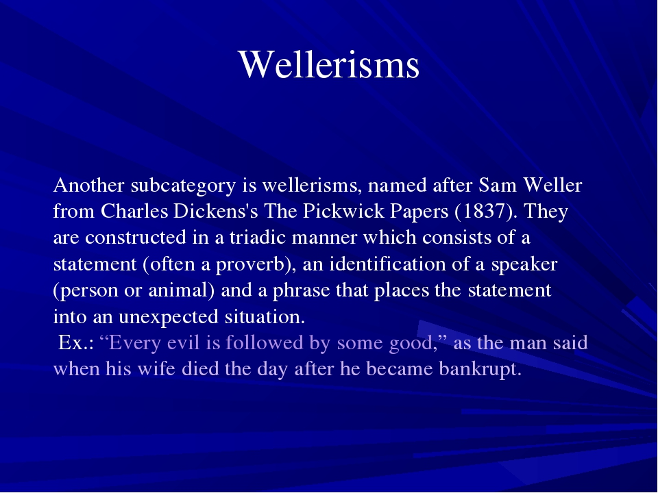 Wellerisms Another subcategory is wellerisms, named after Sam Weller from Cha...