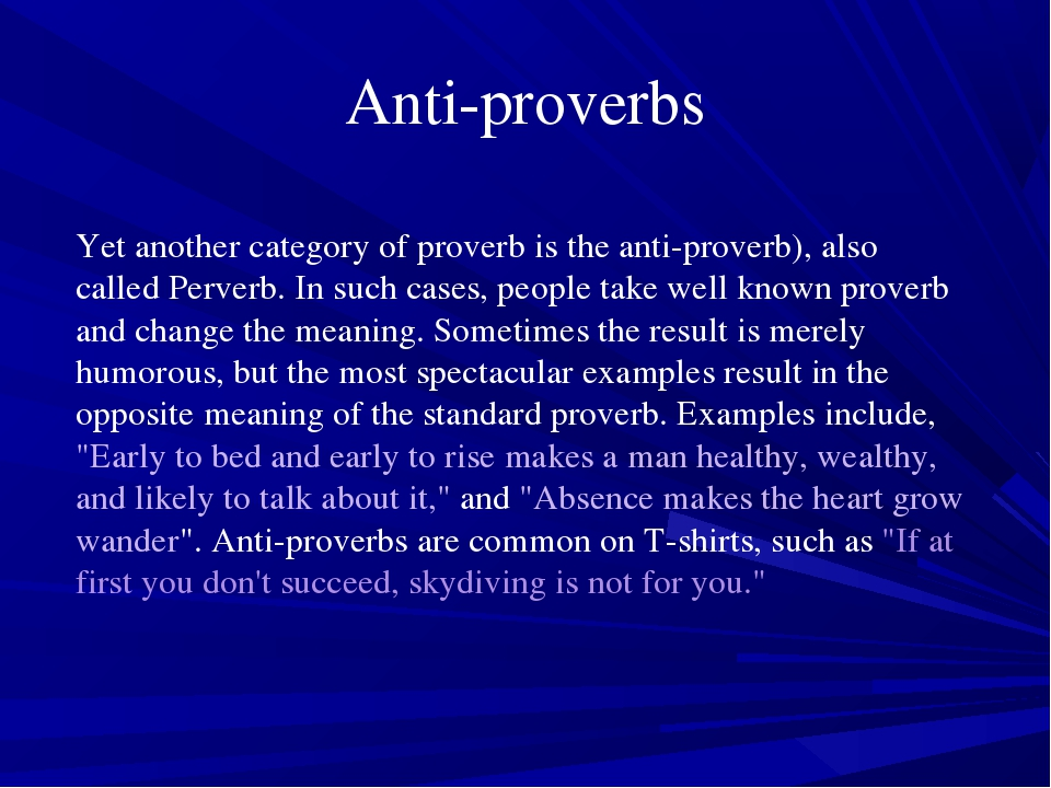 Anti-proverbs Yet another category of proverb is the anti-proverb), also call...