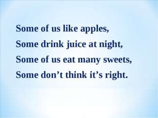 Some of us like apples, Some drink juice at night, Some of us eat many sweets