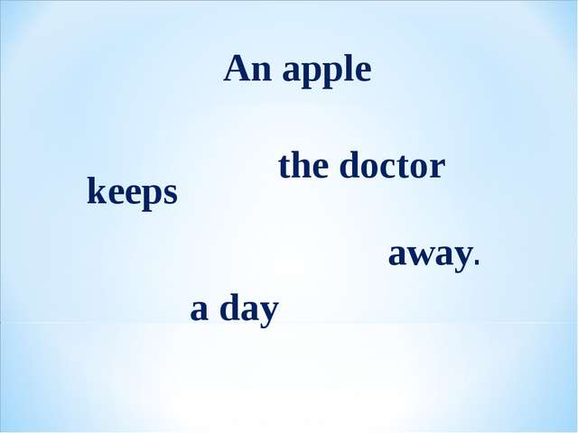 An apple keeps away. a day the doctor