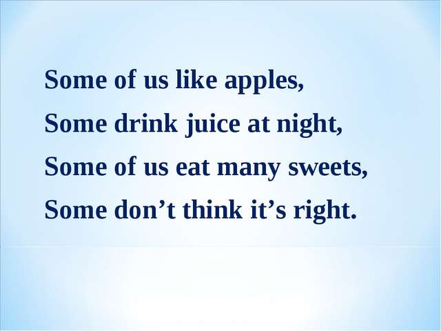 Some of us like apples, Some drink juice at night, Some of us eat many sweets...