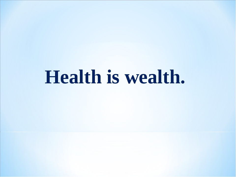 Health is wealth.