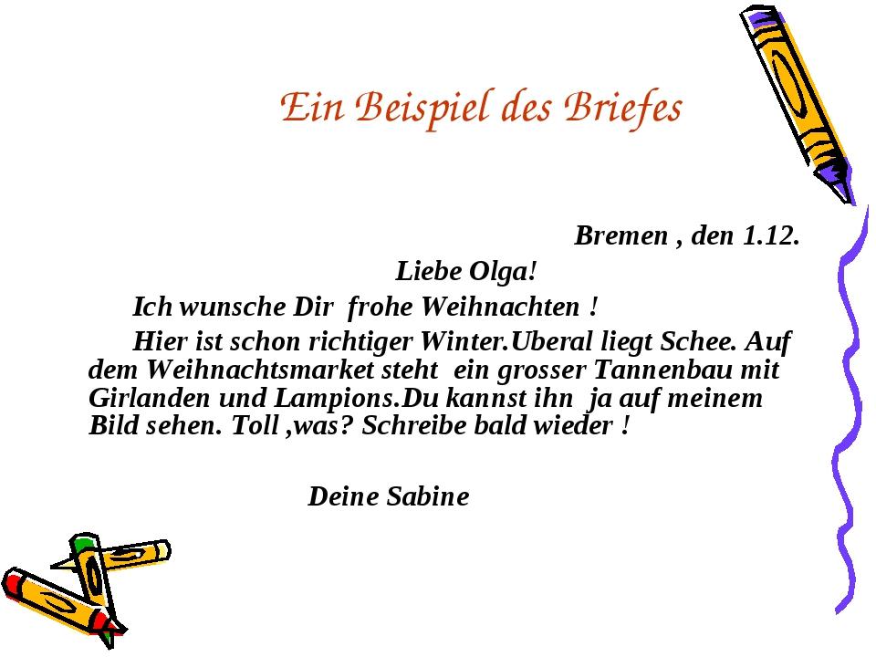Ein Beispiel des Briefes Bremen , den 1.12. Liebe Olga! Ich wunsche Dir frohe...