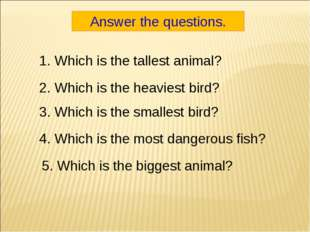 Answer the questions. 1. Which is the tallest animal? 2. Which is the heavies