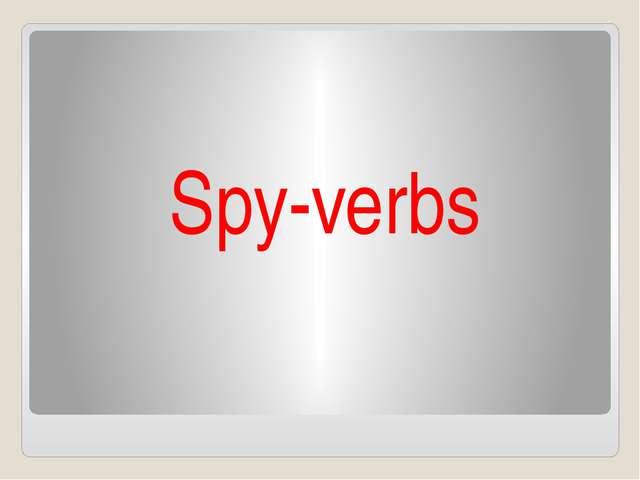 Spy-verbs