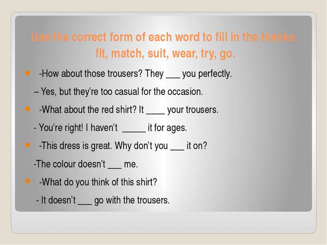 Use the correct form of each word to fill in the blanks: fit, match, suit, we...