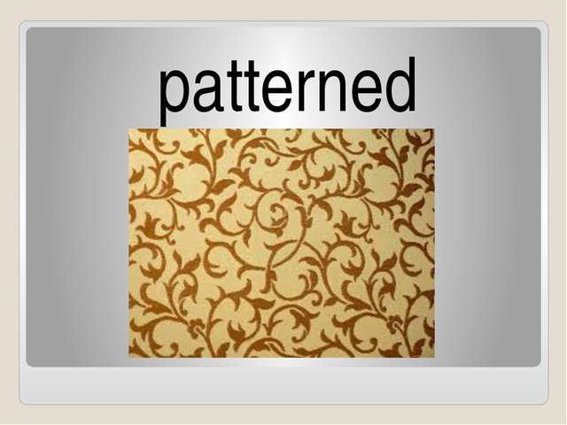 patterned