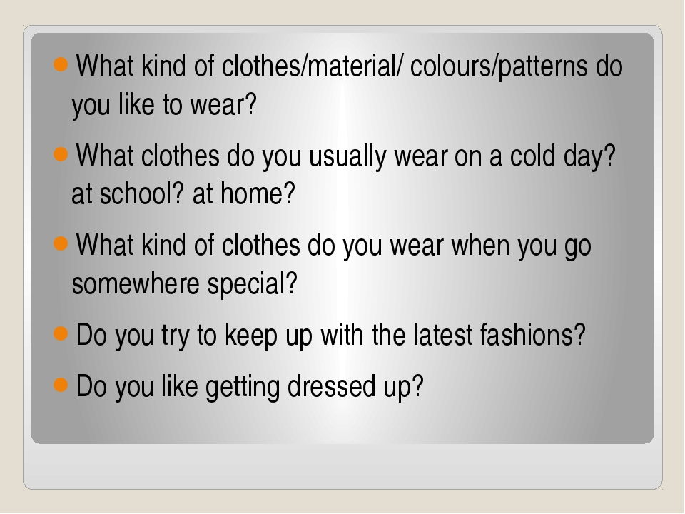 What kind of clothes/material/ colours/patterns do you like to wear? What clo...