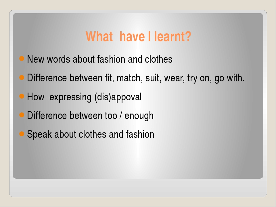 What have I learnt? New words about fashion and clothes Difference between fi...