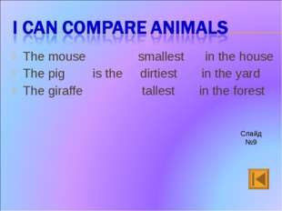 The mouse smallest in the house The pig is the dirtiest in the yard The giraf