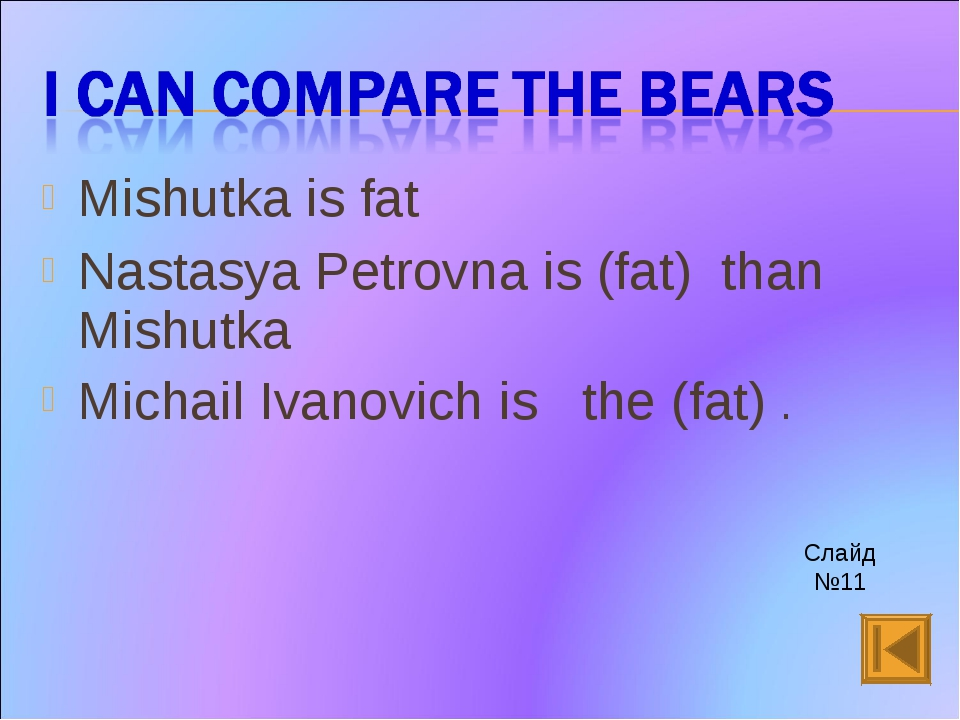 Mishutka is fat Nastasya Petrovna is (fat) than Mishutka Michail Ivanovich is...