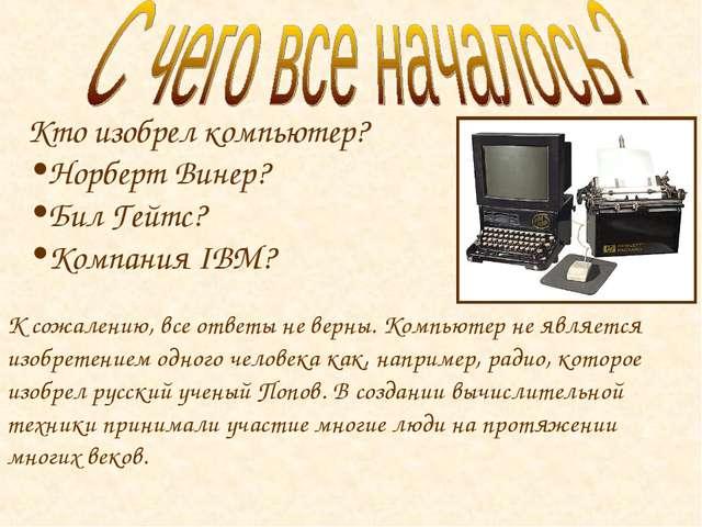 К сожалению, все ответы не верны. Компьютер не является изобретением одного ч...