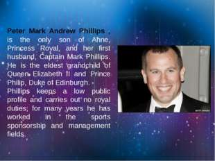 Peter Mark Andrew Phillips , is the only son of Anne, Princess Royal, and her