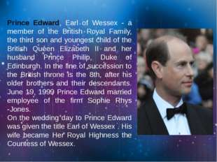 Prince Edward, Earl of Wessex - a member of the British Royal Family, the th