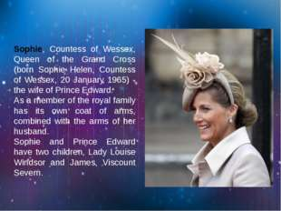 Sophie, Countess of Wessex, Queen of the Grand Cross (born Sophie Helen, Cou