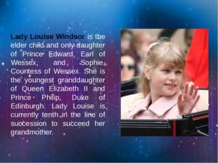 Lady Louise Windsor is the elder child and only daughter of Prince Edward, E
