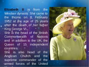 Elizabeth II is from the Windsor dynasty. She came to the throne on 6 Februa