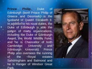 Prince Philip, Duke of Edinburgh (born Prince Philip of Greece and Denmark)