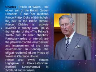 Charles, Prince of Wales - the eldest son of the British Queen Elizabeth II a