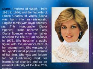 Diana, Princess of Wales - from 1981 to 1996, and the first wife of Prince Ch