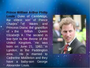 Prince William Arthur Philip Louis, Duke of Cambridge, the eldest son of Pri