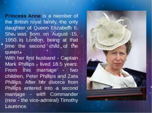 Princess Anne is a member of the British royal family, the only daughter of Q