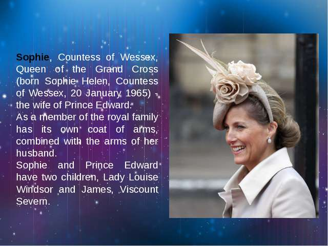 Sophie, Countess of Wessex, Queen of the Grand Cross (born Sophie Helen, Cou...