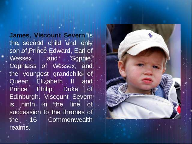 James, Viscount Severn is the second child and only son of Prince Edward, Ea...