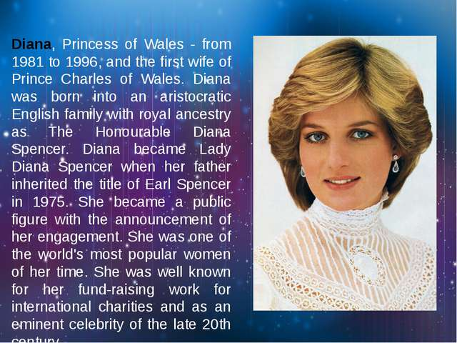 Diana, Princess of Wales - from 1981 to 1996, and the first wife of Prince Ch...