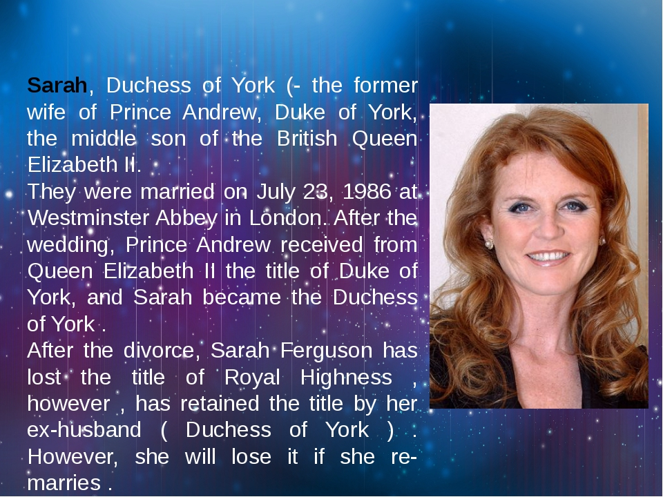 Sarah, Duchess of York (- the former wife of Prince Andrew, Duke of York, th...
