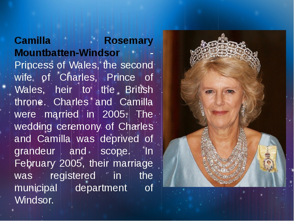 Camilla Rosemary Mountbatten-Windsor - Princess of Wales, the second wife of...