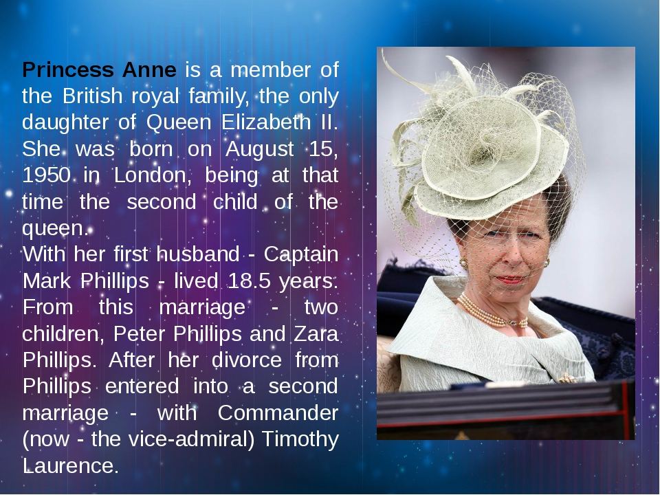 Princess Anne is a member of the British royal family, the only daughter of Q...