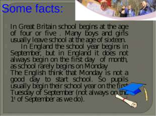 In Great Britain school begins at the age of four or five . Many boys and gir