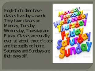 English children have classes five days a week. They have classes on Monday,