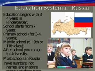 Education begins with 3-4 years in kindergarden; School starts from 7 years: