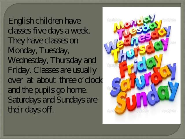 English children have classes five days a week. They have classes on Monday,...