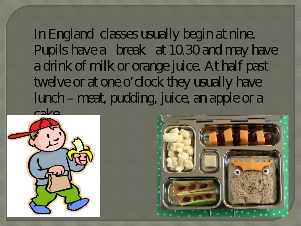 In England classes usually begin at nine. Pupils have a break at 10.30 and m...