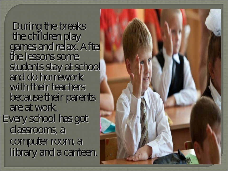 During the breaks the children play games and relax. After the lessons some...