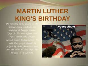 MARTIN LUTHER KING'S BIRTHDAY On January 15th, people in the United States ce