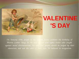 VALENTINE'S DAY On January 15th, people in the United States celebrate the bi