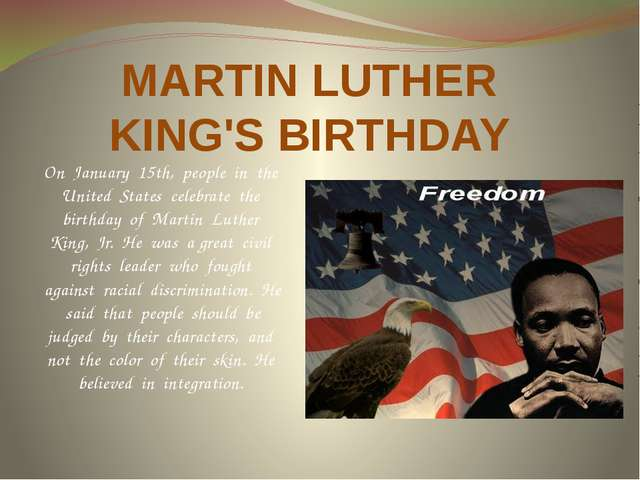 MARTIN LUTHER KING'S BIRTHDAY On January 15th, people in the United States ce...