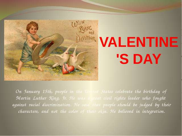 VALENTINE'S DAY On January 15th, people in the United States celebrate the bi...
