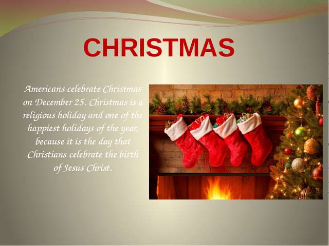 CHRISTMAS Americans celebrate Christmas on December 25. Christmas is a religi...