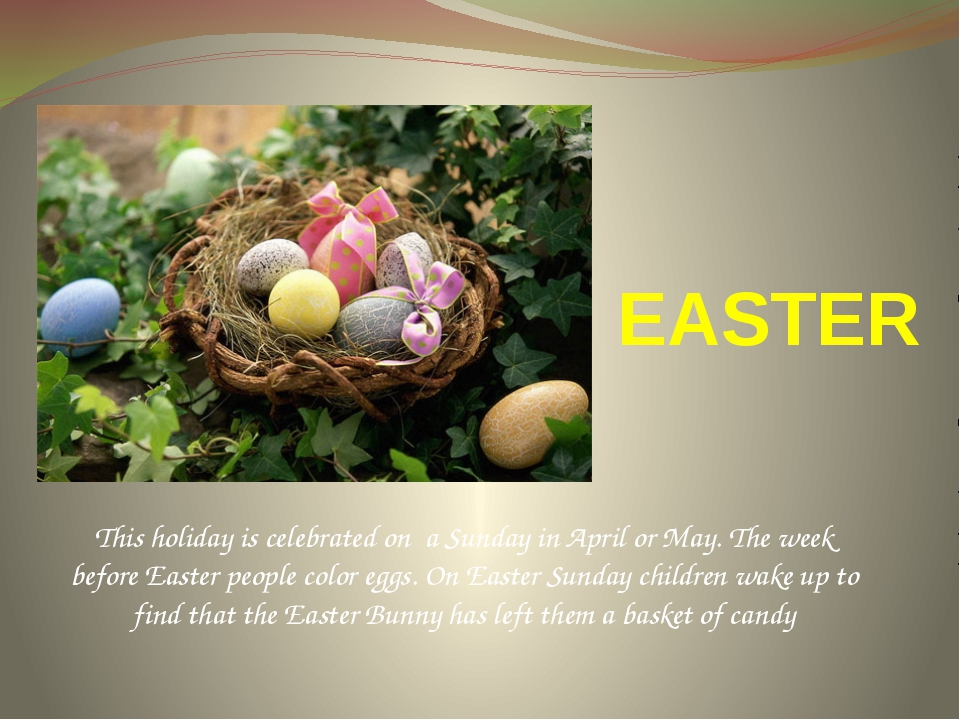 EASTER This holiday is celebrated on a Sunday in April or May. The week befor...