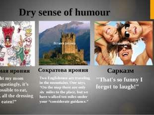 "Dry sense of humour Прямая ирония Сократова ирония Cарказм ""I thought my mo"