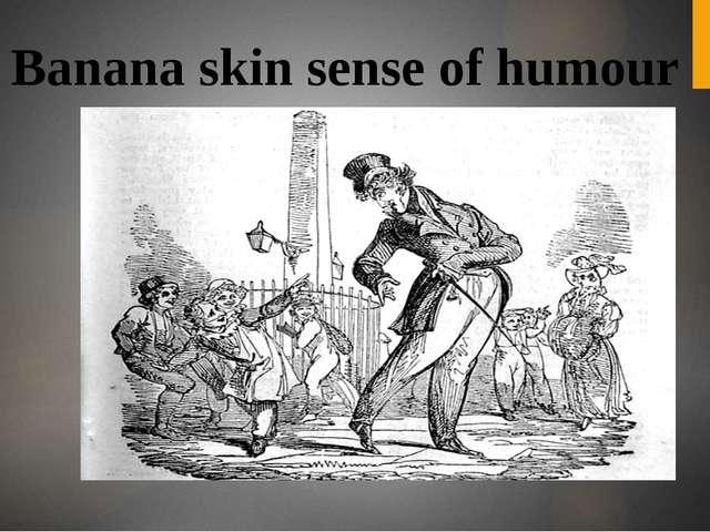 Banana skin sense of humour
